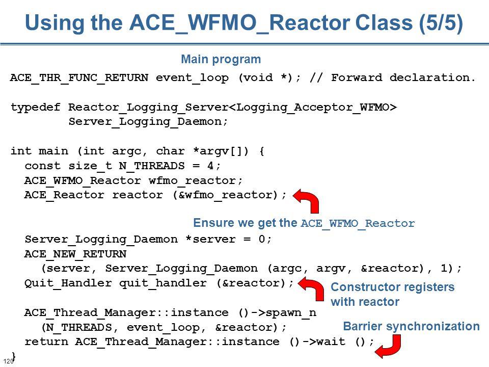 120 ACE_THR_FUNC_RETURN event_loop (void *); // Forward declaration. typedef Reactor_Logging_Server Server_Logging_Daemon; int main (int argc, char *a
