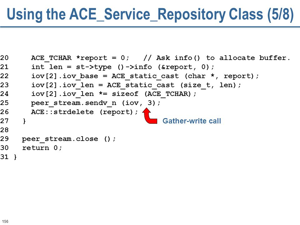 156 Using the ACE_Service_Repository Class (5/8) 20 ACE_TCHAR *report = 0; // Ask info() to allocate buffer.