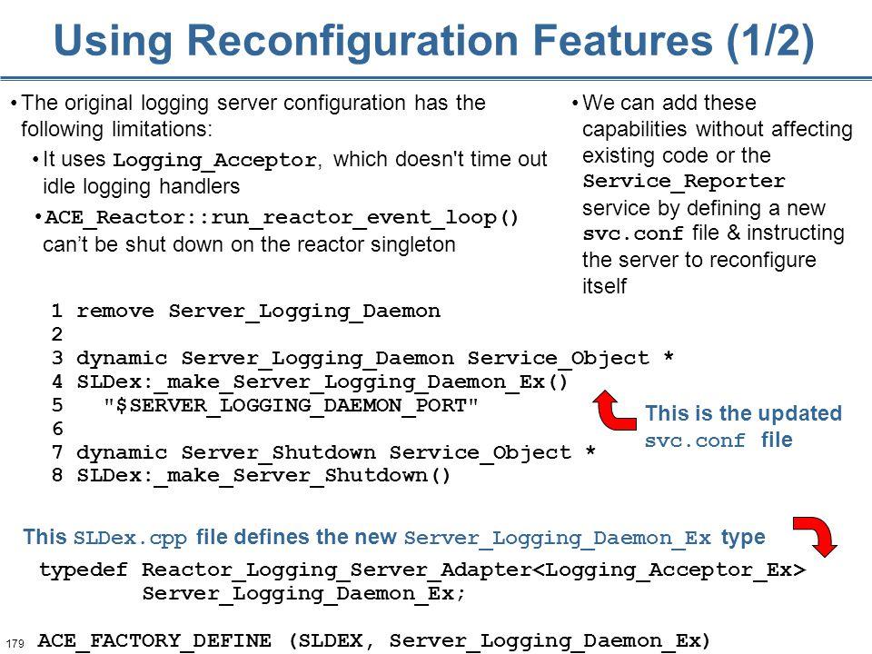179 Using Reconfiguration Features (1/2) 1 remove Server_Logging_Daemon 2 3 dynamic Server_Logging_Daemon Service_Object * 4 SLDex:_make_Server_Loggin