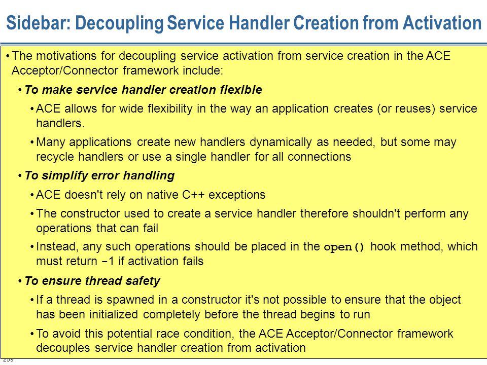 259 Sidebar: Decoupling Service Handler Creation from Activation The motivations for decoupling service activation from service creation in the ACE Ac