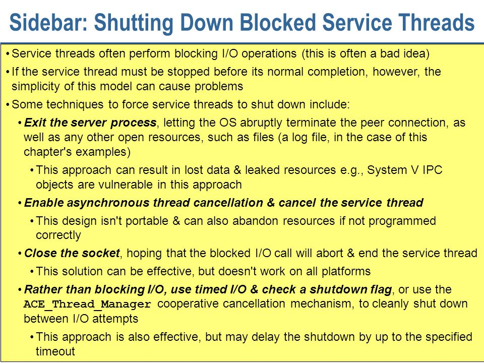 266 Sidebar: Shutting Down Blocked Service Threads Service threads often perform blocking I/O operations (this is often a bad idea) If the service thr