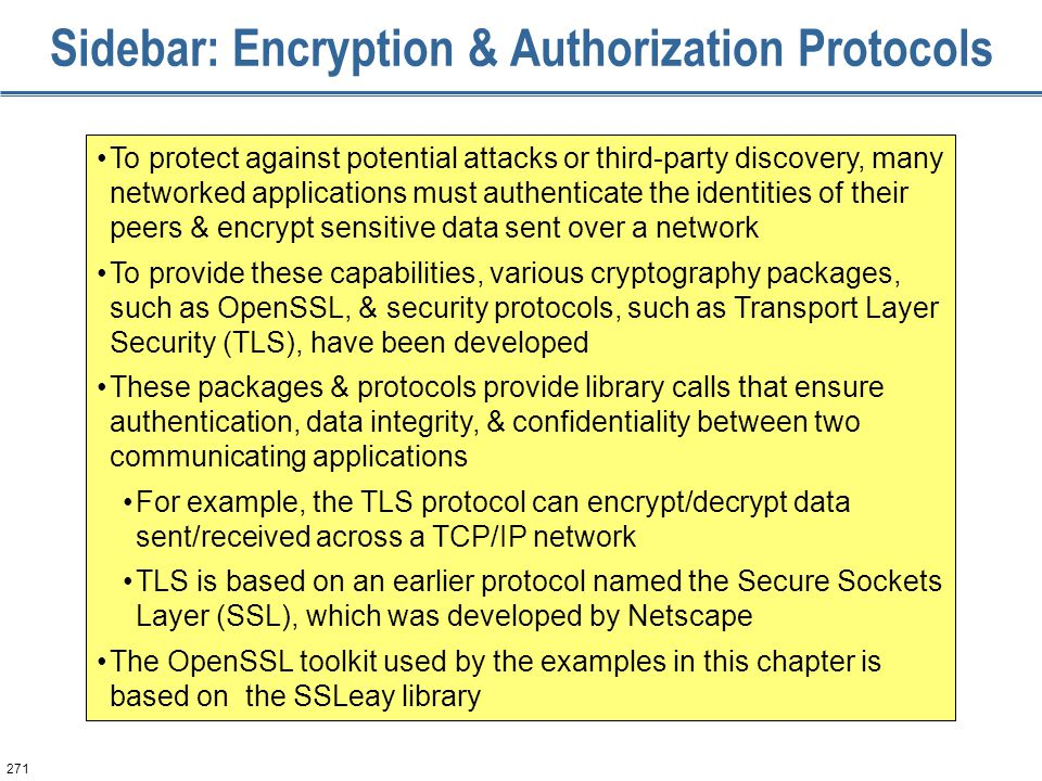 271 Sidebar: Encryption & Authorization Protocols To protect against potential attacks or third-party discovery, many networked applications must auth