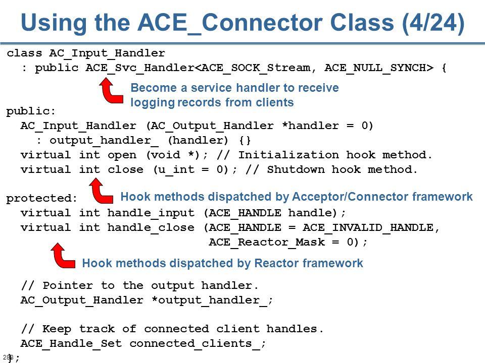 288 class AC_Input_Handler : public ACE_Svc_Handler { public: AC_Input_Handler (AC_Output_Handler *handler = 0) : output_handler_ (handler) {} virtual