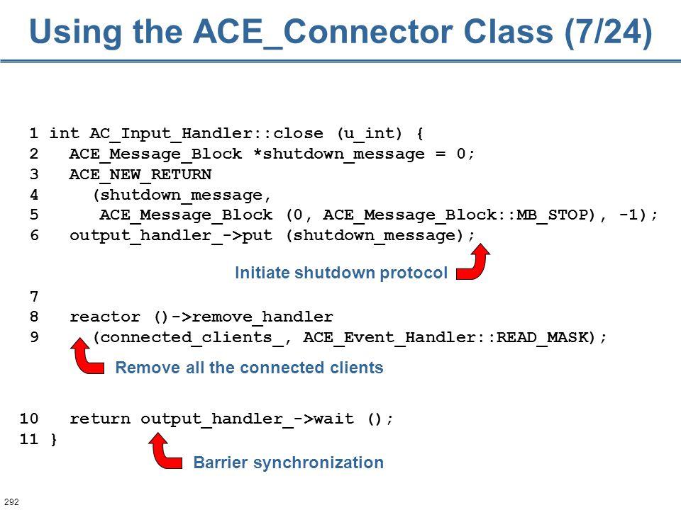 292 1 int AC_Input_Handler::close (u_int) { 2 ACE_Message_Block *shutdown_message = 0; 3 ACE_NEW_RETURN 4 (shutdown_message, 5 ACE_Message_Block (0, A
