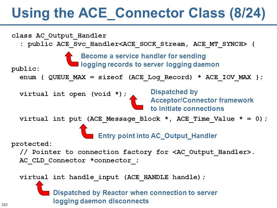 293 class AC_Output_Handler : public ACE_Svc_Handler { public: enum { QUEUE_MAX = sizeof (ACE_Log_Record) * ACE_IOV_MAX }; virtual int open (void *);