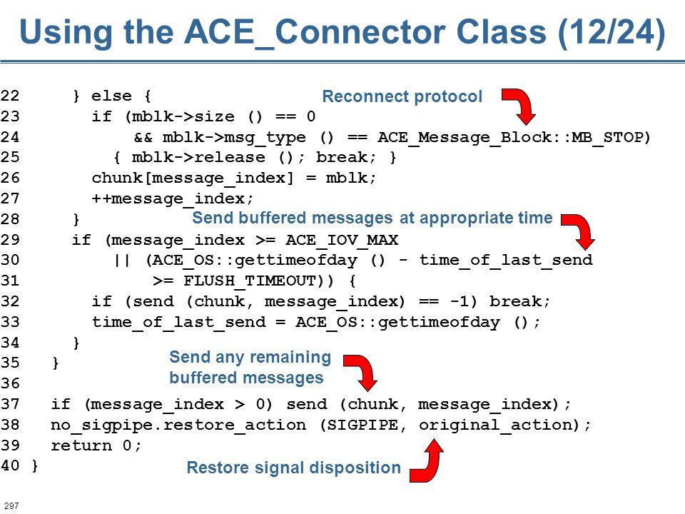 297 22 } else { 23 if (mblk->size () == 0 24 && mblk->msg_type () == ACE_Message_Block::MB_STOP) 25 { mblk->release (); break; } 26 chunk[message_inde