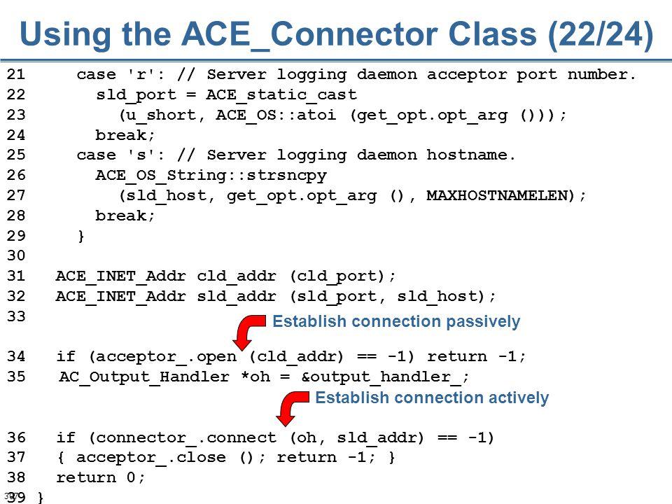 307 21 case 'r': // Server logging daemon acceptor port number. 22 sld_port = ACE_static_cast 23 (u_short, ACE_OS::atoi (get_opt.opt_arg ())); 24 brea
