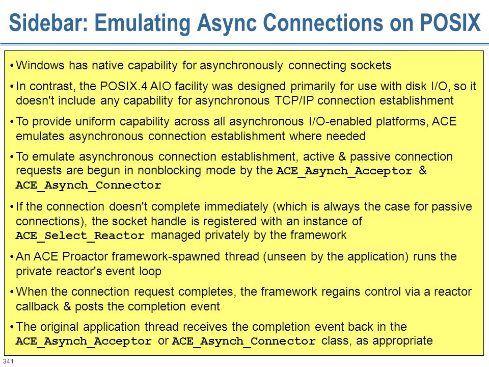 341 Sidebar: Emulating Async Connections on POSIX Windows has native capability for asynchronously connecting sockets In contrast, the POSIX.4 AIO fac