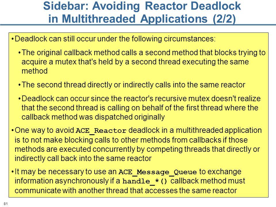 81 Sidebar: Avoiding Reactor Deadlock in Multithreaded Applications (2/2) Deadlock can still occur under the following circumstances: The original cal