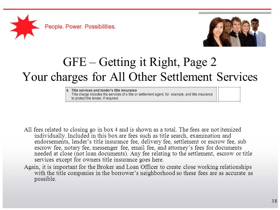 38 GFE – Getting it Right, Page 2 Your charges for All Other Settlement Services All fees related to closing go in box 4 and is shown as a total. The