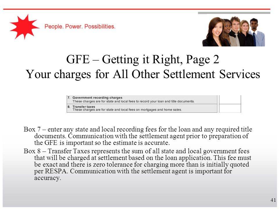 41 GFE – Getting it Right, Page 2 Your charges for All Other Settlement Services Box 7 – enter any state and local recording fees for the loan and any
