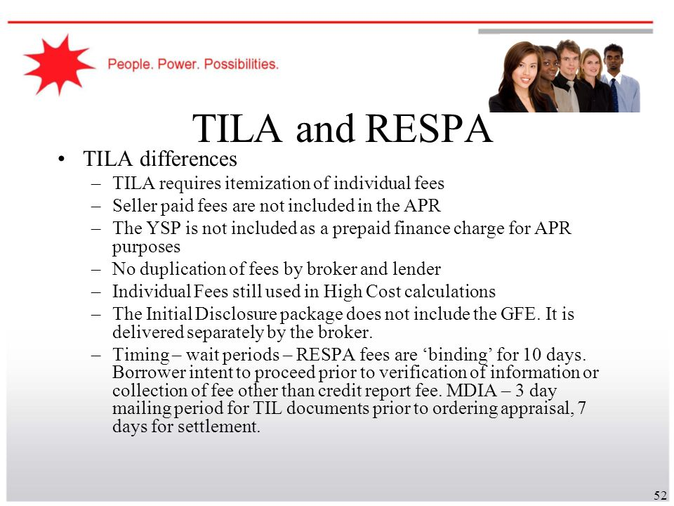 52 TILA and RESPA TILA differences –TILA requires itemization of individual fees –Seller paid fees are not included in the APR –The YSP is not include