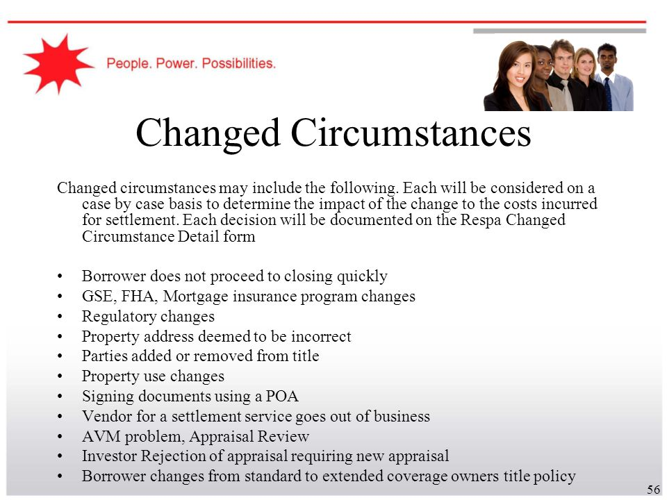 56 Changed Circumstances Changed circumstances may include the following. Each will be considered on a case by case basis to determine the impact of t