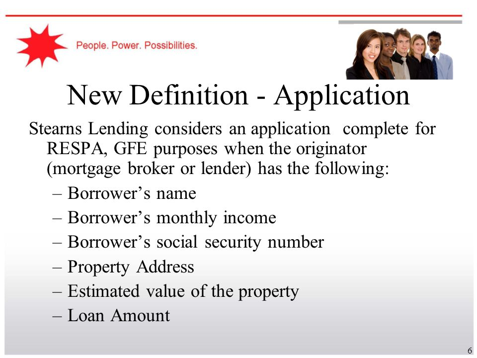 6 New Definition - Application Stearns Lending considers an application complete for RESPA, GFE purposes when the originator (mortgage broker or lende