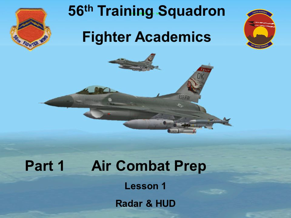 56 th Training Squadron Fighter Academics Part 1 Air Combat Prep Lesson 1 Radar & HUD