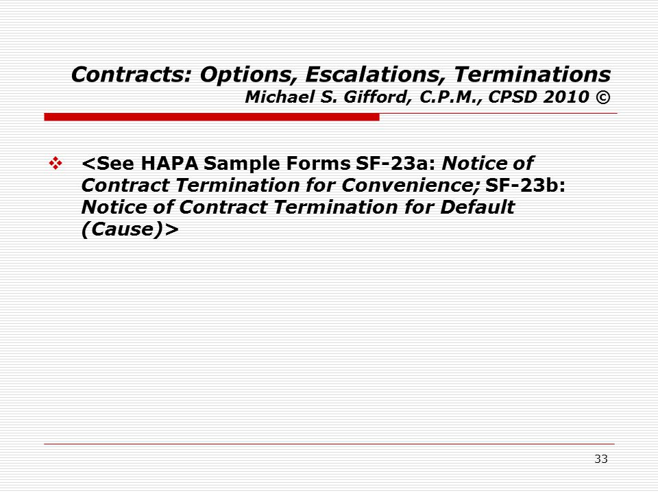 33 Contracts: Options, Escalations, Terminations Michael S. Gifford, C.P.M., CPSD 2010 © 