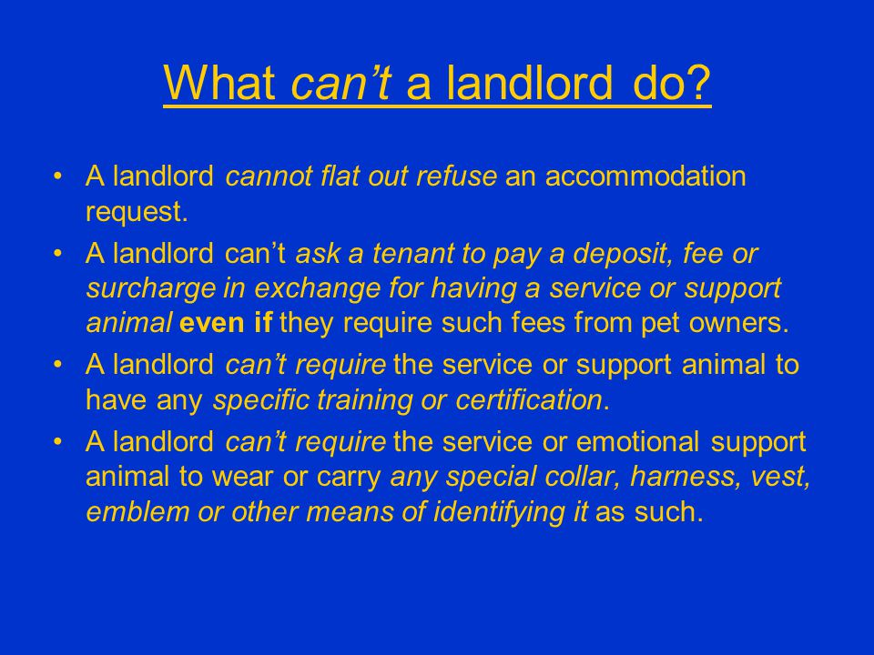What can't a landlord do. A landlord cannot flat out refuse an accommodation request.