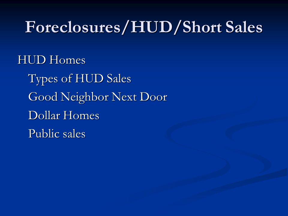 Foreclosures/HUD/Short Sales HUD Homes Types of HUD Sales Good Neighbor Next Door Dollar Homes Public sales