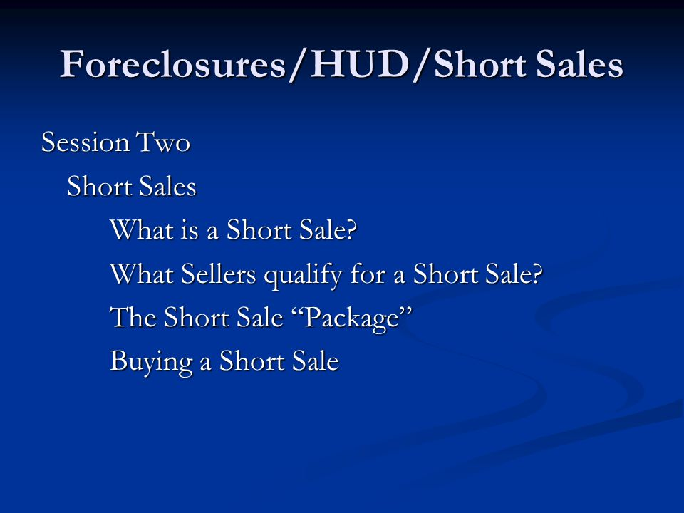 Foreclosures/HUD/Short Sales Session Two Short Sales What is a Short Sale.