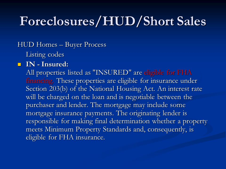 Foreclosures/HUD/Short Sales HUD Homes – Buyer Process Listing codes IN - Insured: All properties listed as INSURED are eligible for FHA financing.