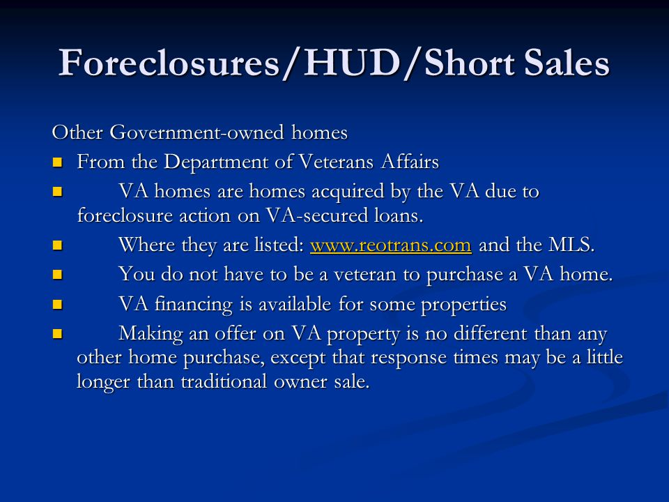 Foreclosures/HUD/Short Sales Other Government-owned homes From the Department of Veterans Affairs From the Department of Veterans Affairs VA homes are homes acquired by the VA due to foreclosure action on VA-secured loans.
