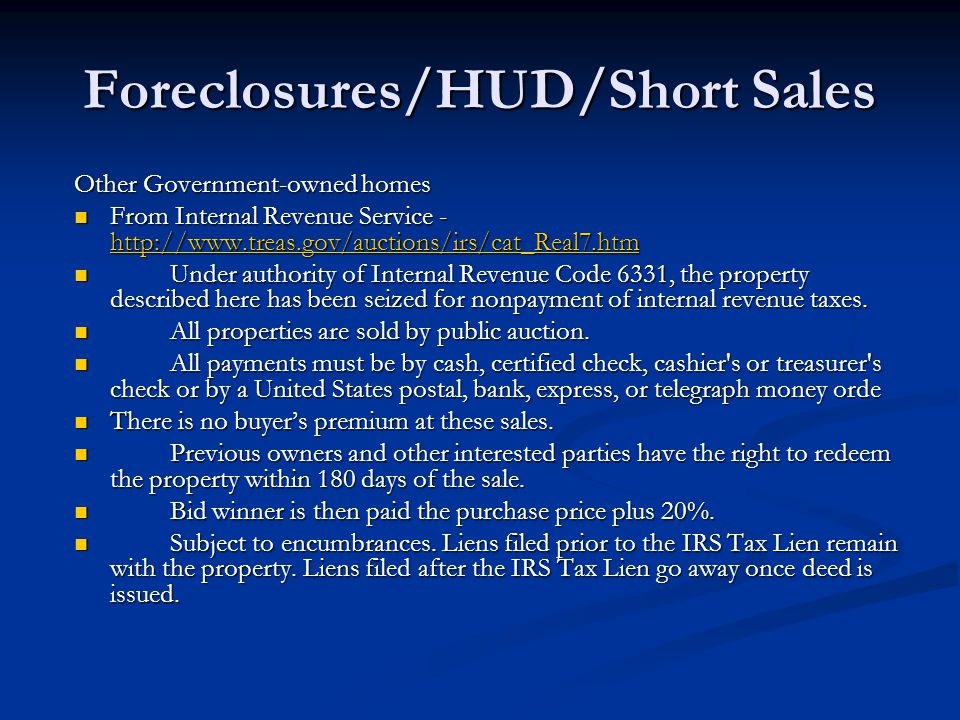 Foreclosures/HUD/Short Sales Other Government-owned homes From Internal Revenue Service - http://www.treas.gov/auctions/irs/cat_Real7.htm From Internal Revenue Service - http://www.treas.gov/auctions/irs/cat_Real7.htm http://www.treas.gov/auctions/irs/cat_Real7.htm Under authority of Internal Revenue Code 6331, the property described here has been seized for nonpayment of internal revenue taxes.