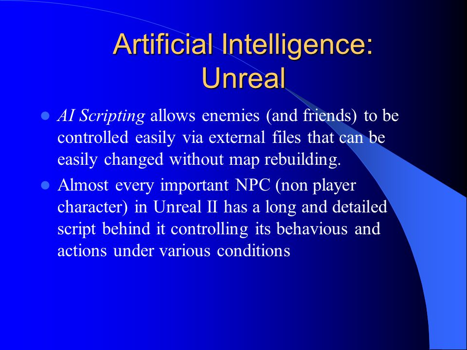 Artificial Intelligence: Unreal AI Scripting allows enemies (and friends) to be controlled easily via external files that can be easily changed without map rebuilding.