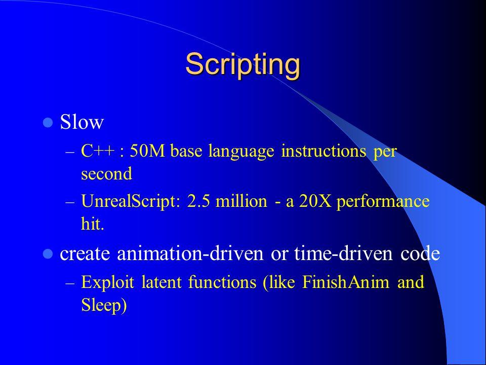 Scripting Slow – C++ : 50M base language instructions per second – UnrealScript: 2.5 million - a 20X performance hit.