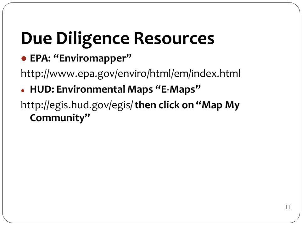 Due Diligence Resources EPA: Enviromapper http://www.epa.gov/enviro/html/em/index.html HUD: Environmental Maps E-Maps http://egis.hud.gov/egis/ then click on Map My Community 11