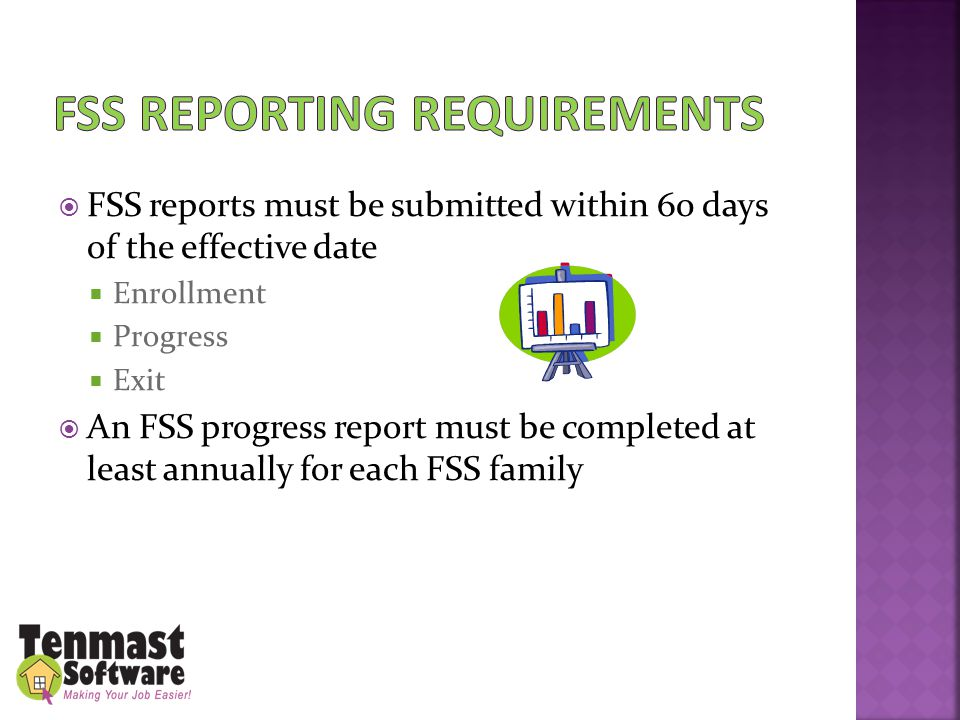  FSS reports must be submitted within 60 days of the effective date  Enrollment  Progress  Exit  An FSS progress report must be completed at leas