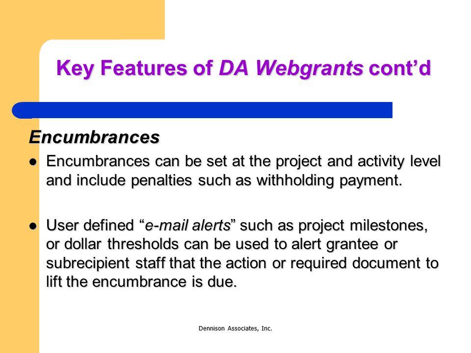 """Dennison Associates, Inc. Key Features of DA Webgrants cont'd Encumbrances DA Webgrants provides """"encumbrance"""" and """"email alert"""" features that signifi"""