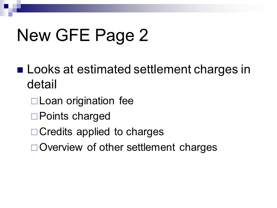 New GFE Page 2 Looks at estimated settlement charges in detail  Loan origination fee  Points charged  Credits applied to charges  Overview of other settlement charges
