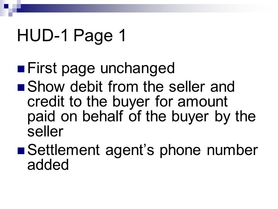 HUD-1 Page 1 First page unchanged Show debit from the seller and credit to the buyer for amount paid on behalf of the buyer by the seller Settlement agent's phone number added