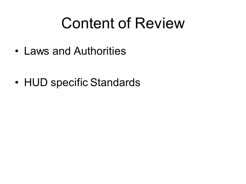 Content of Review Laws and Authorities HUD specific Standards