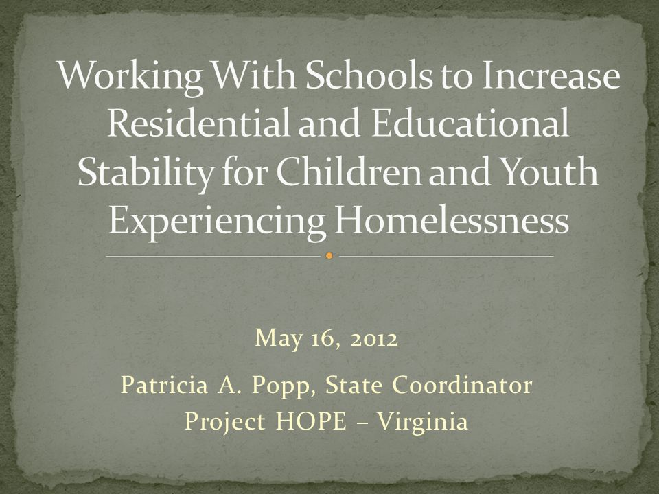 May 16, 2012 Patricia A. Popp, State Coordinator Project HOPE – Virginia