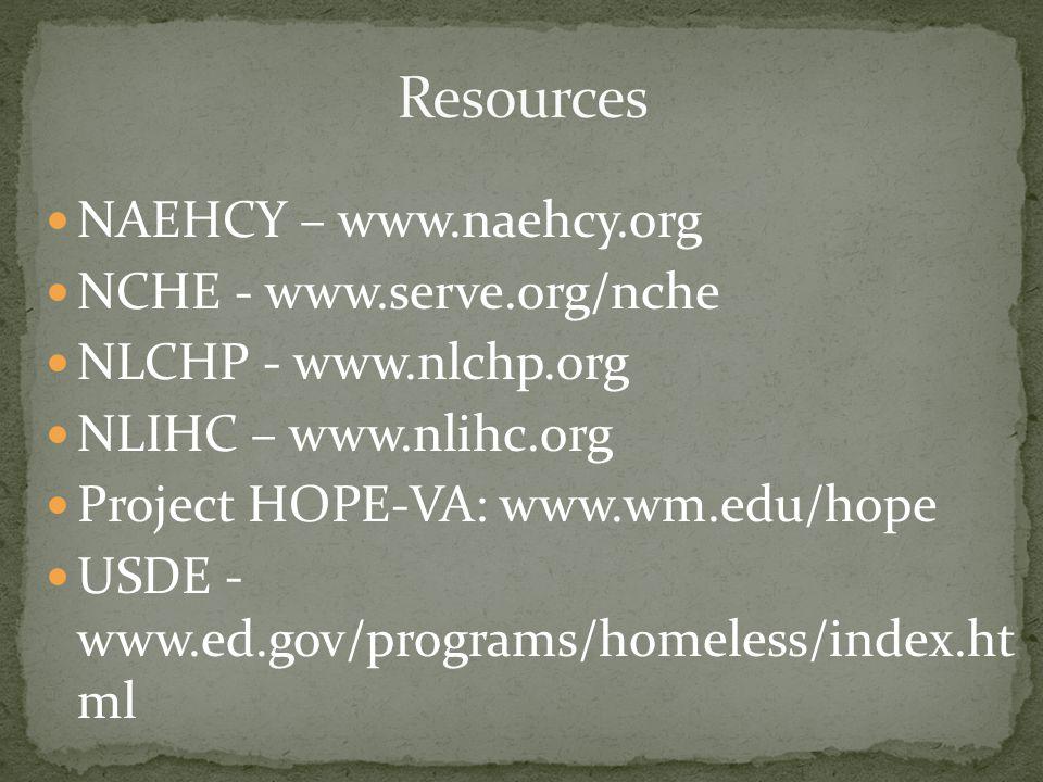 NAEHCY – www.naehcy.org NCHE - www.serve.org/nche NLCHP - www.nlchp.org NLIHC – www.nlihc.org Project HOPE-VA: www.wm.edu/hope USDE - www.ed.gov/programs/homeless/index.ht ml