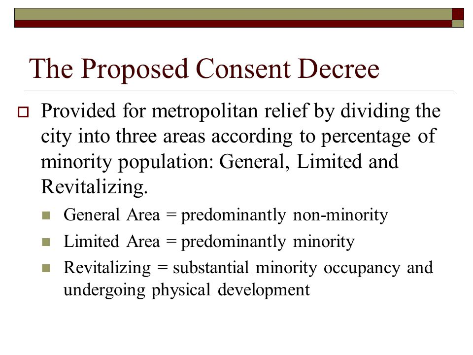 The Proposed Consent Decree  Provided for metropolitan relief by dividing the city into three areas according to percentage of minority population: General, Limited and Revitalizing.