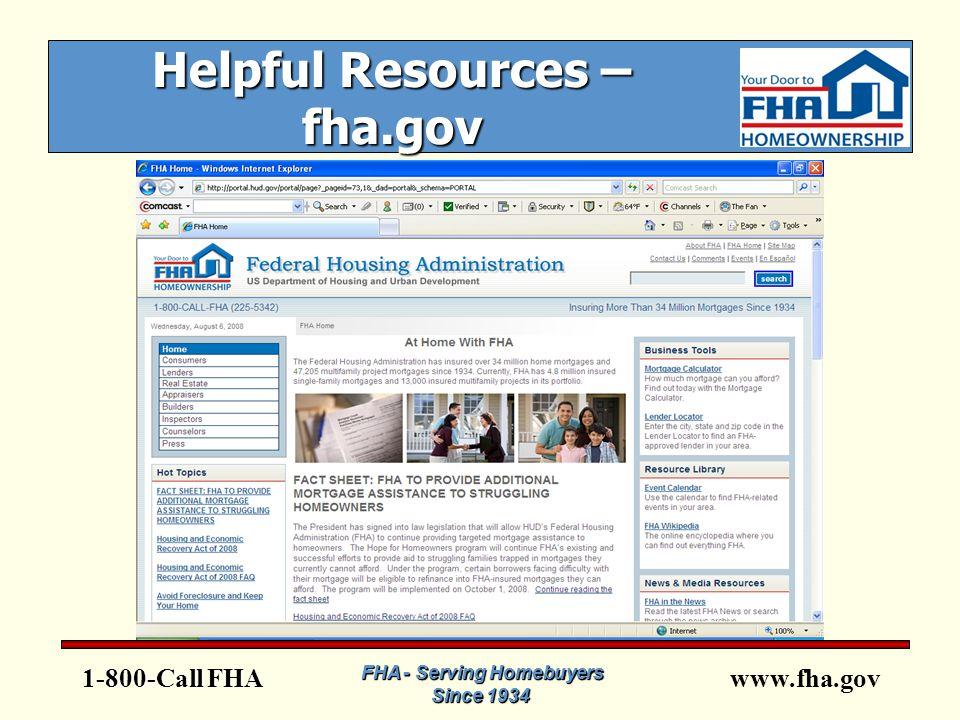 www.fha.gov 1-800-Call FHA FHA - Serving Homebuyers Since 1934 FHA - Serving Homebuyers Since 1934 Helpful Resources – fha.gov FHA - Serving Homebuyers Since 1934