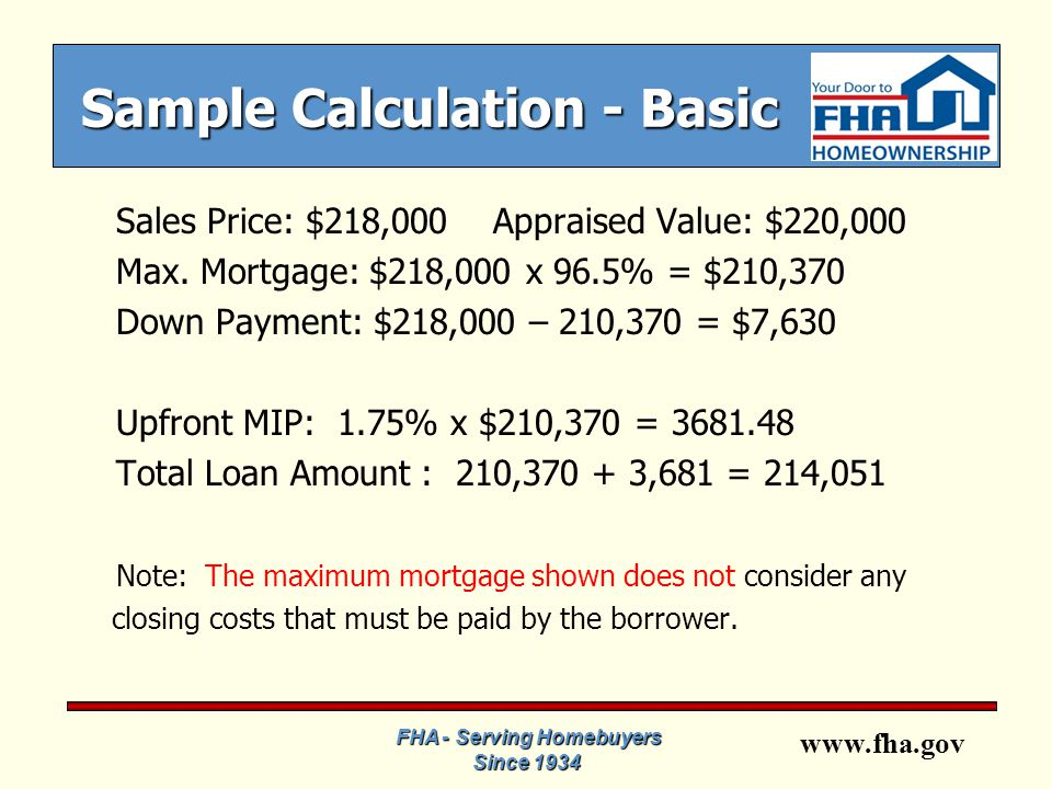 www.fha.gov Sample Calculation - Basic Sales Price: $218,000 Appraised Value: $220,000 Max.