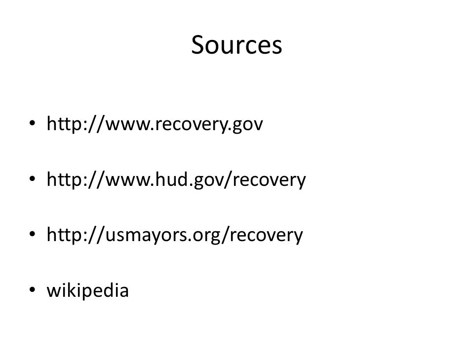 Sources http://www.recovery.gov http://www.hud.gov/recovery http://usmayors.org/recovery wikipedia