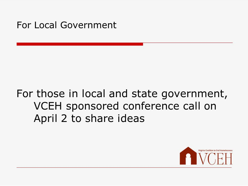 For Local Government For those in local and state government, VCEH sponsored conference call on April 2 to share ideas