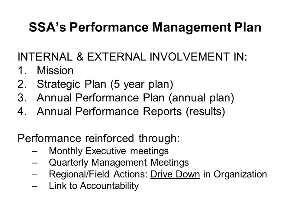 SSA's Performance Management Plan INTERNAL & EXTERNAL INVOLVEMENT IN: 1.Mission 2.Strategic Plan (5 year plan) 3.Annual Performance Plan (annual plan)