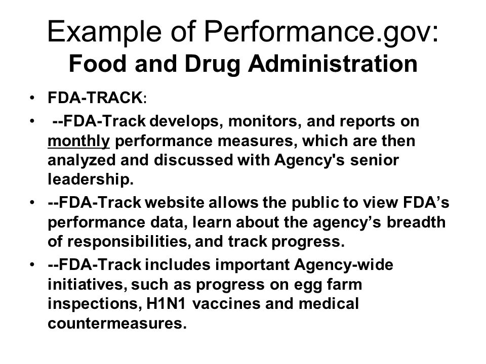 Example of Performance.gov: Food and Drug Administration FDA-TRACK : --FDA-Track develops, monitors, and reports on monthly performance measures, whic