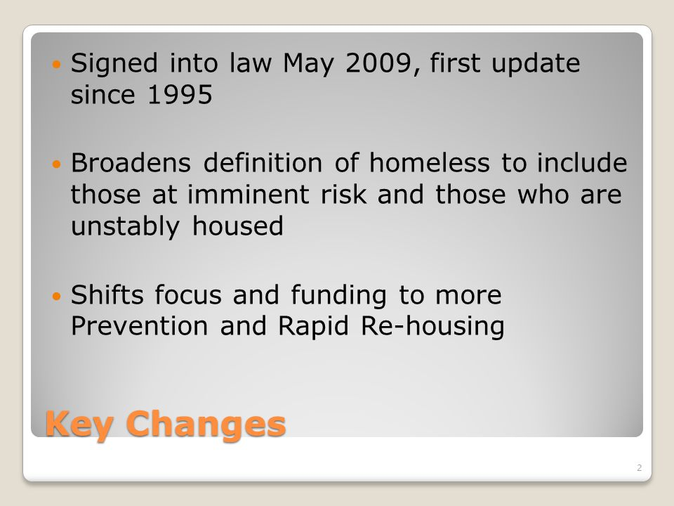Stimulus for System Change New activities allow CoCs to provide more services to prevent homelessness and incentives to rapidly move homeless people back to housing Emphasis on outcomes enhanced with new, additional measures that evaluate both systemic and individual program results 3