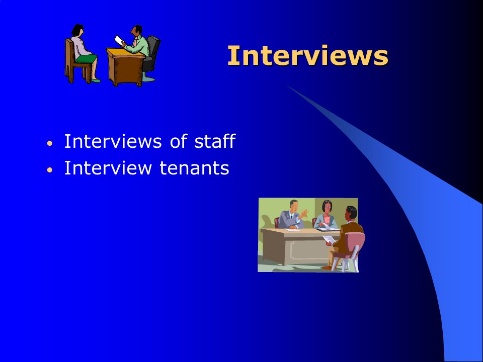 Interviews Interviews of staff Interview tenants