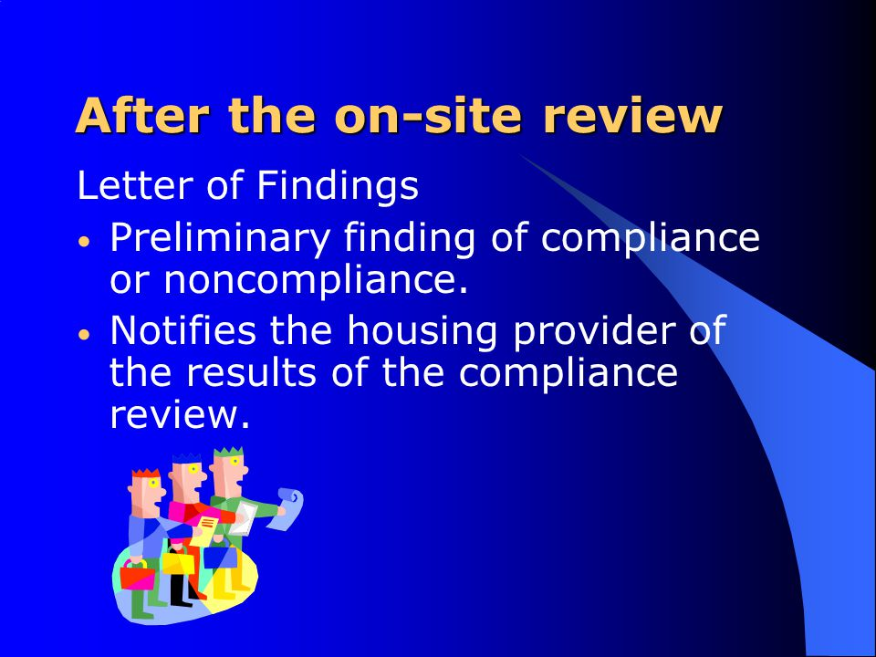 After the on-site review Letter of Findings Preliminary finding of compliance or noncompliance. Notifies the housing provider of the results of the co