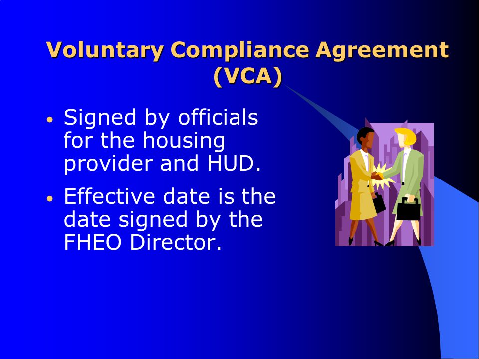 Voluntary Compliance Agreement (VCA) Signed by officials for the housing provider and HUD.