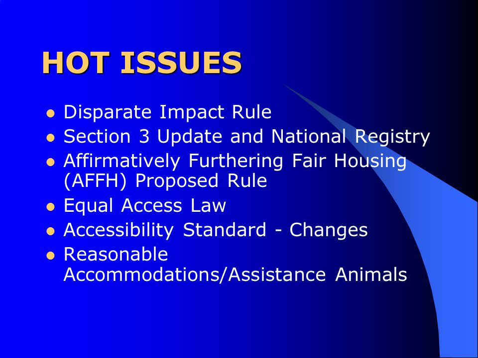 Disparate Impact Rule Section 3 Update and National Registry Affirmatively Furthering Fair Housing (AFFH) Proposed Rule Equal Access Law Accessibility