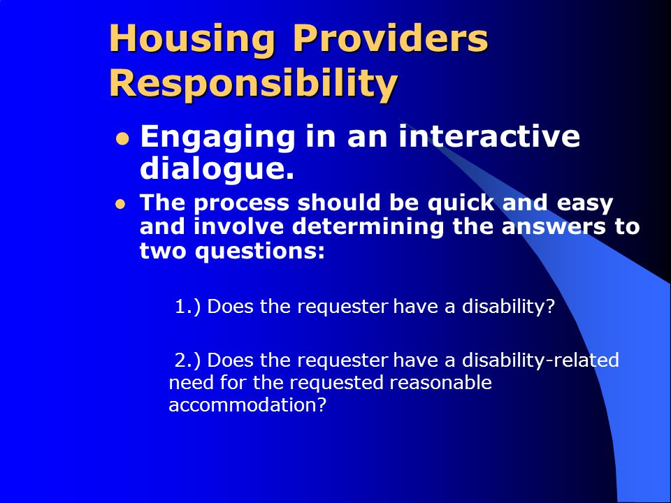 Housing Providers Responsibility Engaging in an interactive dialogue. The process should be quick and easy and involve determining the answers to two