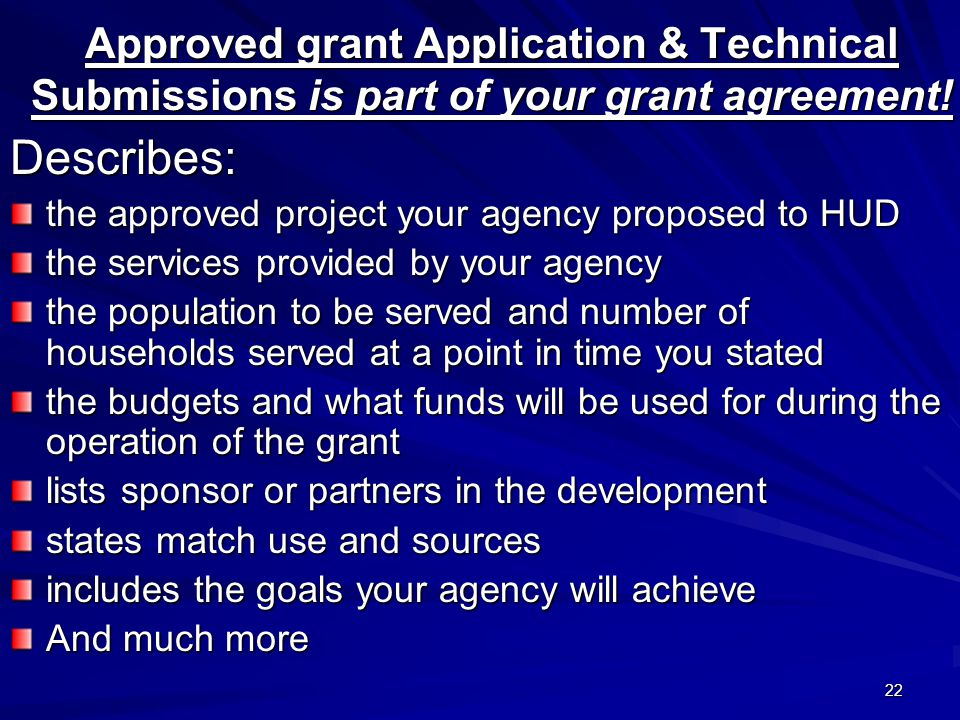 22 Approved grant Application & Technical Submissions is part of your grant agreement.